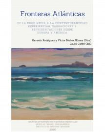 Fronteras Atlánticas de la Edad Media a la contemporaneidad: experiencias, narraciones y representaciones desde Europa y América